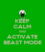 KEEP CALM AND ACTIVATE BEAST MODE - Personalised Poster A4 size