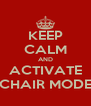 KEEP CALM AND ACTIVATE CHAIR MODE - Personalised Poster A4 size