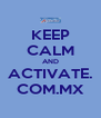KEEP CALM AND ACTIVATE. COM.MX - Personalised Poster A4 size