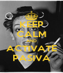 KEEP CALM AND ACTIVATE PASIVA - Personalised Poster A4 size