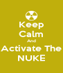 Keep Calm And Activate The NUKE - Personalised Poster A4 size