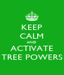 KEEP CALM AND ACTIVATE TREE POWERS - Personalised Poster A4 size