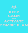 KEEP CALM AND ACTIVATE ZOMBIE PLAN - Personalised Poster A4 size