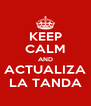 KEEP CALM AND ACTUALIZA LA TANDA - Personalised Poster A4 size