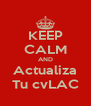 KEEP CALM AND Actualiza Tu cvLAC - Personalised Poster A4 size