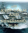 KEEP CALM AND ACTUALLY.... NEVERMIND. RUN. - Personalised Poster A4 size