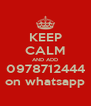 KEEP CALM AND ADD 0978712444 on whatsapp - Personalised Poster A4 size