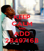 KEEP CALM AND ADD 2849716B - Personalised Poster A4 size