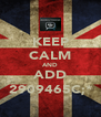 KEEP CALM AND ADD 2909465C;* - Personalised Poster A4 size