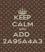 KEEP CALM AND ADD  2A95A4A3 - Personalised Poster A4 size