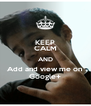 KEEP CALM AND Add and view me on  Google+ - Personalised Poster A4 size