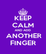 KEEP CALM AND ADD  ANOTHER FINGER - Personalised Poster A4 size