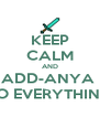 KEEP CALM AND ADD-ANYA  TO EVERYTHING - Personalised Poster A4 size
