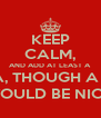 KEEP CALM, AND ADD AT LEAST A COMMA, THOUGH A PERIOD WOULD BE NICE. - Personalised Poster A4 size