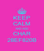 KEEP CALM AND ADD CHAR 28EF820B - Personalised Poster A4 size