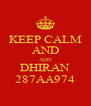 KEEP CALM AND ADD DHIRAN 287AA974 - Personalised Poster A4 size
