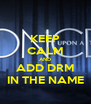 KEEP CALM AND ADD DRM IN THE NAME - Personalised Poster A4 size