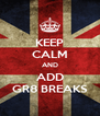 KEEP CALM AND ADD GR8 BREAKS - Personalised Poster A4 size