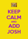 KEEP CALM AND ADD JOSH - Personalised Poster A4 size