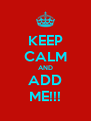 KEEP CALM AND ADD ME!!! - Personalised Poster A4 size