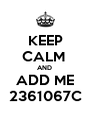 KEEP CALM  AND  ADD ME 2361067C - Personalised Poster A4 size