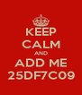 KEEP CALM AND ADD ME 25DF7C09 - Personalised Poster A4 size