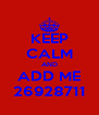 KEEP CALM AND ADD ME 26928711 - Personalised Poster A4 size