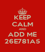 KEEP CALM AND ADD ME 26E781A5 - Personalised Poster A4 size