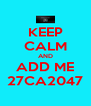 KEEP CALM AND ADD ME 27CA2047 - Personalised Poster A4 size