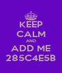 KEEP CALM AND ADD ME 285C4E5B - Personalised Poster A4 size