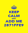 KEEP CALM AND ADD ME 2871FFE9 - Personalised Poster A4 size