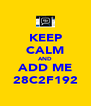 KEEP CALM AND ADD ME 28C2F192 - Personalised Poster A4 size
