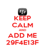 KEEP CALM AND ADD ME 29F4E13F - Personalised Poster A4 size