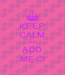 KEEP CALM AND ADD ME<3 - Personalised Poster A4 size