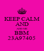 KEEP CALM AND ADD ME BBM 23A97405 - Personalised Poster A4 size