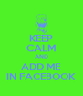 KEEP CALM AND ADD ME IN FACEBOOK - Personalised Poster A4 size
