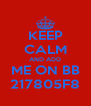 KEEP CALM AND ADD ME ON BB 217805F8 - Personalised Poster A4 size