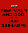 KEEP  CALM AND ADD  ME ON  BBM 2894ADF0 - Personalised Poster A4 size