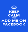 KEEP CALM AND ADD ME ON FACEBOOK - Personalised Poster A4 size