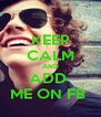KEEP CALM AND ADD  ME ON FB  - Personalised Poster A4 size