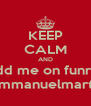 KEEP CALM AND Add me on funrun Emmanuelmarti  - Personalised Poster A4 size