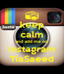 keep calm and add me on instagram TiaSaeed - Personalised Poster A4 size