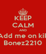 KEEP CALM AND Add me on kik Bonez2210 - Personalised Poster A4 size