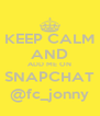 KEEP CALM AND ADD ME ON SNAPCHAT @fc_jonny - Personalised Poster A4 size
