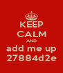KEEP CALM AND add me up 27884d2e - Personalised Poster A4 size