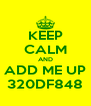 KEEP CALM AND ADD ME UP 320DF848 - Personalised Poster A4 size