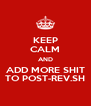 KEEP CALM AND ADD MORE SHIT TO POST-REV.SH - Personalised Poster A4 size