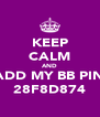 KEEP CALM AND ADD MY BB PIN 28F8D874 - Personalised Poster A4 size