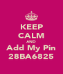 KEEP CALM AND Add My Pin 28BA6825 - Personalised Poster A4 size