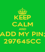 KEEP CALM AND ADD MY PIN; 297645CC - Personalised Poster A4 size